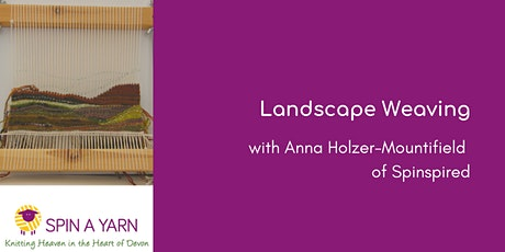 Landscape Weaving with Anna Holzer-Mountifield of Spinspired tickets