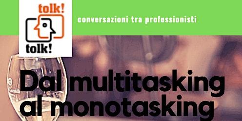 Tolktolk. Dal multitasking al monotasking