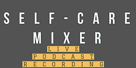SELF-CARE MIXER AND SHIPS RELATIONSHIP PODCAST LIVE tickets
