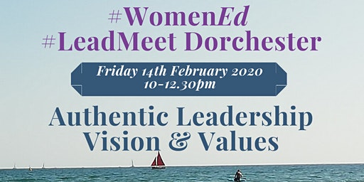 #WomenEd Dorchester #LeadMeet Authentic Leadership