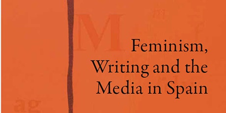 IAS Book Launch: Feminism, Writing and the Media in Spain tickets