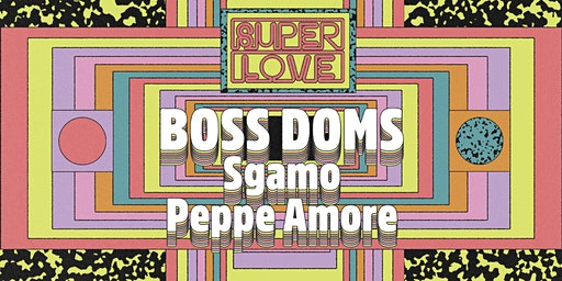 Superlove ☆ Friday Opening with Boss Doms, Sgamo, Peppe Amore