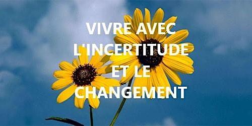 VIVRE AVEC L'INCERTITUDE ET LE CHANGEMENT - INTRODUCTION - NOUVELLE DATE