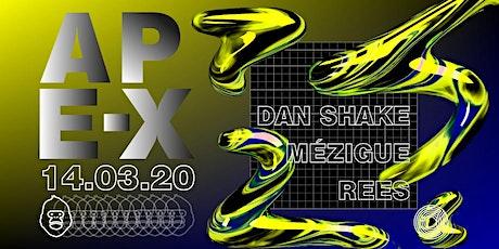 Dan Shake, Mézigue & REES - Ape-X tickets