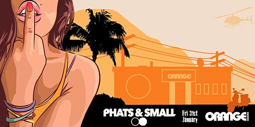Orange Rooms Presents PHATS & SMALL ll Friday 31st January ll