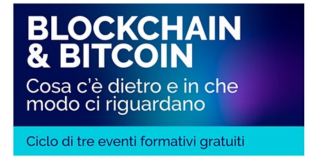 Blockchain & Bitcoin - Cosa c'è dietro e in che modo ci riguarda biglietti