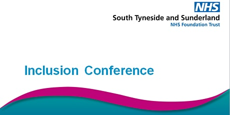 South Tyneside and Sunderland NHS FT Inclusion Conference 2020 tickets