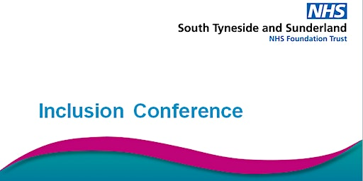 South Tyneside and Sunderland NHS FT Inclusion Conference 2020