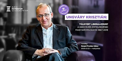 Ungváry : Túlnyert liberalizmus? A kiegyezés értelmezései Magyarországon