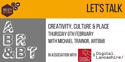 Let's talk. Creativity, Culture & Place