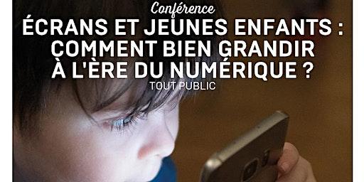 Conférence «ÉCRANS ET JEUNES ENFANTS : COMMENT BIEN GRANDIR À L'ÈRE DU NUMÉRIQUE ? »