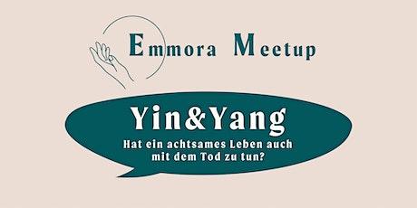 Emmora Meetup - Yin&Yang - Hat ein achtsames Leben auch mit dem Tod zu tun? Tickets