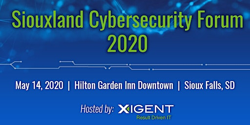 Siouxland Cybersecurity Forum 2020, hosted by Xigent