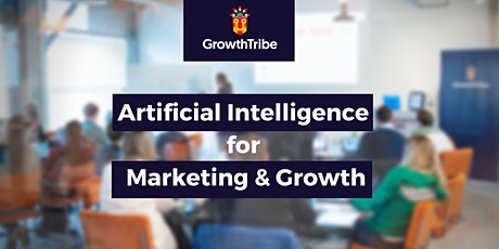 Artificial Intelligence for Marketing & Growth tickets