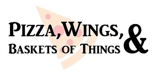18th Annual Pizza, Wings, & Baskets of Things