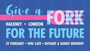 Give a Fork for the Future - February, Hackney