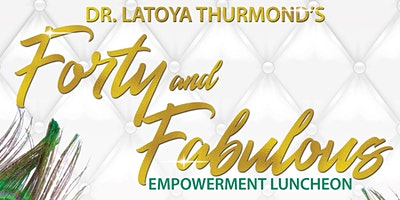 Dr. Thurmond's Forty & Fabulous Empowerment Luncheon: Year of The Peacock