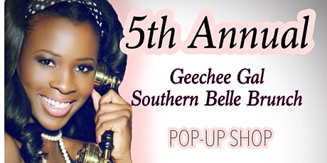 "5th Annual ""Geechee Gal Southern Belle Brunch""  & POP UP SHOP tickets"