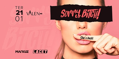 Sorry, Bitch! | Valen Bar ingressos