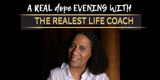 A REAL dope evening WITH THE REALEST LIFE COACH