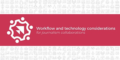 Workflow and technology considerations for journalism collaborations tickets