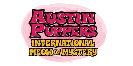 Austin Puppers: International Meow of Mystery: 21+ Adult only tickets