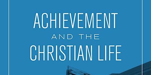 Achievement & The Christian Life - A Discussion with Dr. Elizabeth Corey