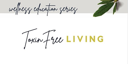 Continuing Education Series Week 3 - Toxin Free Living