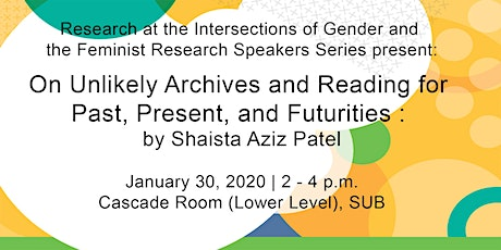 On Unlikely Archives and Reading for Past, Present, and Futurities: by Shaista Aziz Patel tickets
