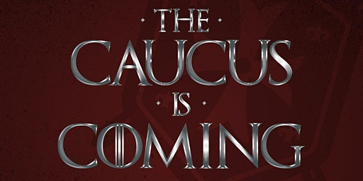 The Caucus is Coming