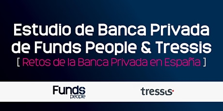 Presentación I Estudio de Banca Privada de Funds People & Tressis  tickets