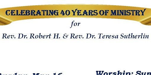 40 Years of Ministry Banquet for Dr. Robert H. & Dr. Teresa Sutherlin