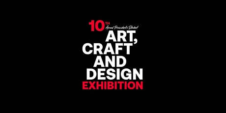 10th Annual President's Student Art, Craft and Design Exhibition Opening tickets