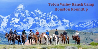 Teton Valley Ranch Camp Houston RoundUp