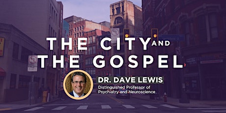 The City and the Gospel: Mental Health w/ Dr. Dave Lewis tickets