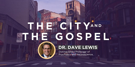 The City and the Gospel: Mental Health w/ Dr. Dave Lewis