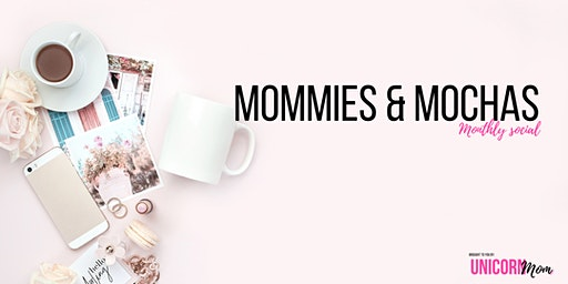 Mommies & Mochas Monthly Social