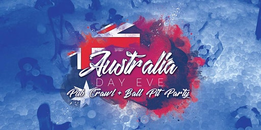 AUSTRALIA DAY EVE PUB CRAWL & BALL PIT PARTY