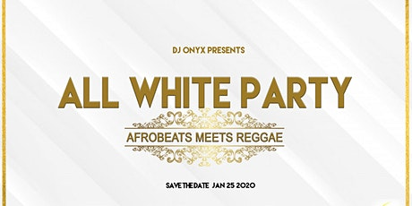 ALL WHITE PARTY (AFROBEAT MEETS REGGAE) tickets