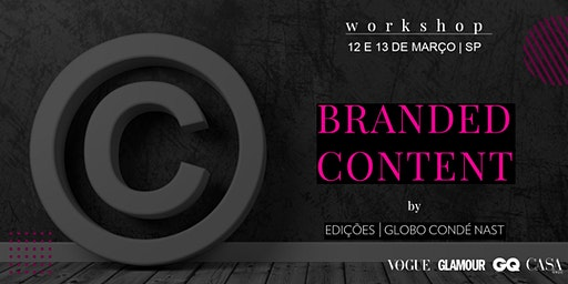 Branded Content by Edições Globo Condé Nast - 12 e 13 de Março - São Paulo