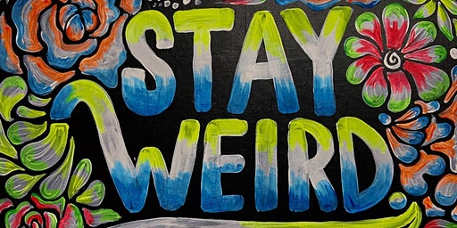 Stay Weird FAMILY NIGHT PAINT N' SIP!