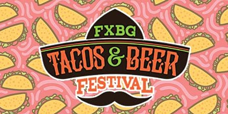 FXBG Tacos and Beer Festival 2020 tickets