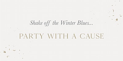 Shake off the Winter Blues - Party with a Cause!
