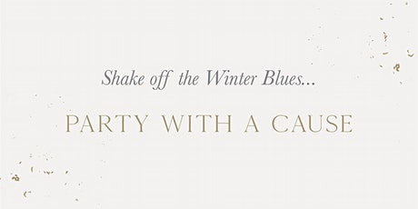 Shake off the Winter Blues - Party with a Cause! tickets