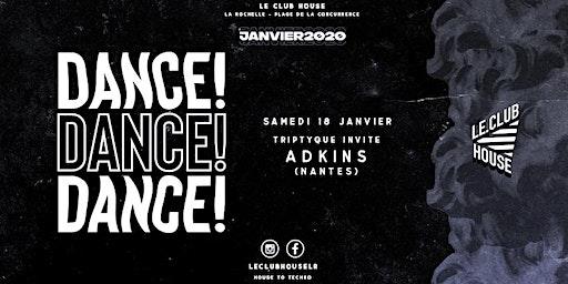 DANCE ! DANCE ! DANCE ! Triptyque invite Adkins ∙ SAM 18 JAN