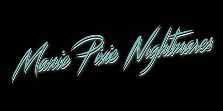 Manic Pixie Nightmares Presents: 5 Year Anniversary Show! tickets