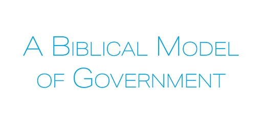 A Biblical Model of Government and the Believers' Response