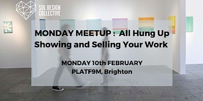 MONDAY MEETUP – All Hung Up!  Showing and Selling Your Work