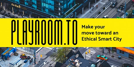Playroom.TO: Toward an Ethical Smart City tickets