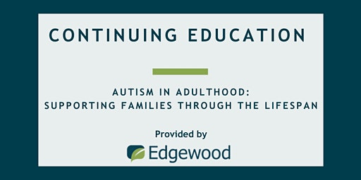 Autism in Adulthood: Supporting Families Through The Lifespan
